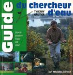 le guide du chercheur d'eau par Thierry Gautier